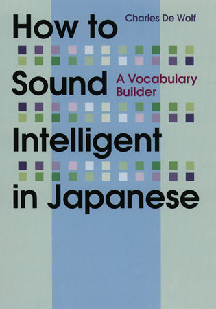 How to Sound Intelligent in Japanese by Charles De Wolf