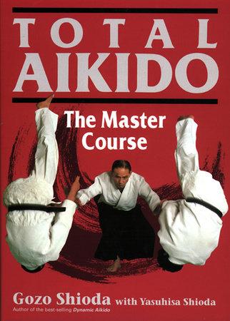 Total Aikido by Gozo Shioda and Yasuhisa Shioda