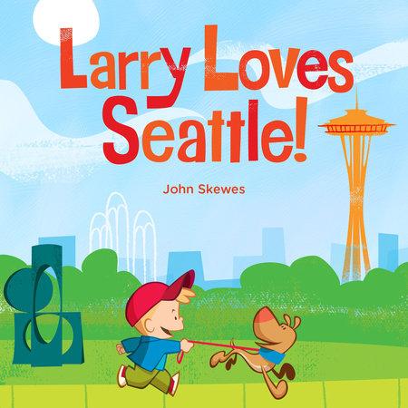 Larry Loves Seattle! by John Skewes