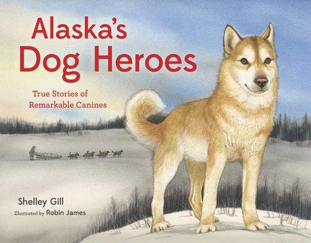 Alaska's Dog Heroes by Shelley Gill