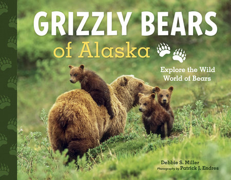 Grizzly Bears of Alaska by Debbie S. Miller
