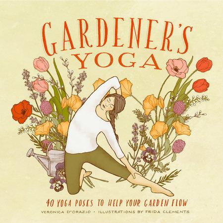 Gardener's Yoga by Veronica D'Orazio