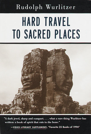 Hard Travel to Sacred Places by Rudolph Wurlitzer