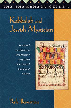 The Shambhala Guide to Kabbalah and Jewish Mysticism by Perle Besserman
