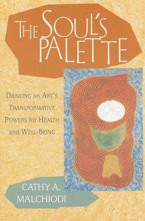 The Soul's Palette by Cathy A. Malchiodi