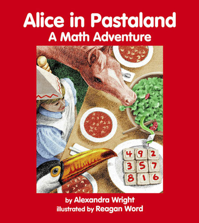 Alice in Pastaland by Alexandra Wright (Author); Reagan Word (Illustrator)