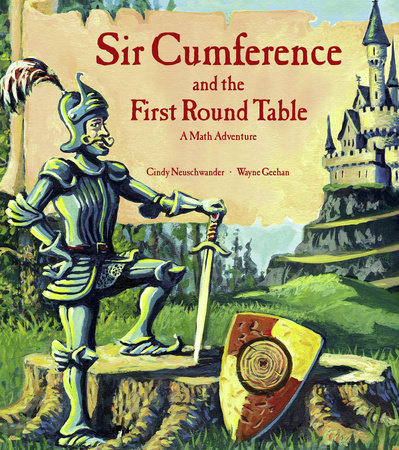 Sir Cumference and the First Round Table by Cindy Neuschwander (Author); Wayne Geehan (Illustrator)