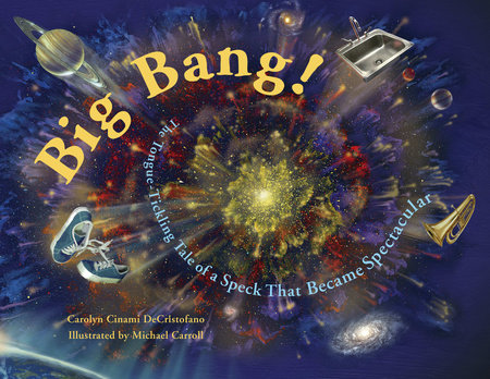 Big Bang! by Carolyn Cinami DeCristofano