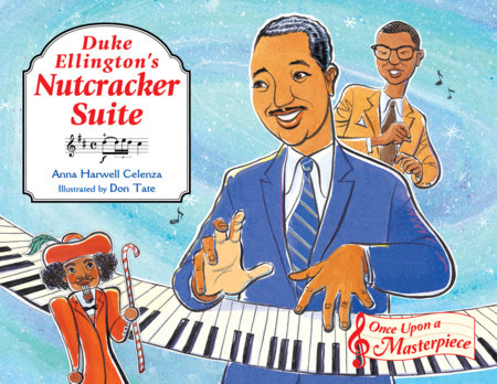 Duke Ellington's Nutcracker Suite by Anna Harwell Celenza (Author); Don Tate (Illustrator)