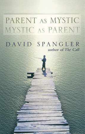 Parent as Mystic, Mystic as Parent by David Spangler