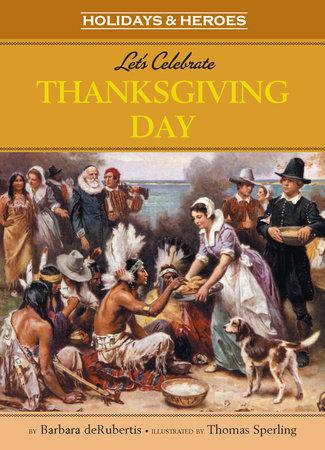 Let's Celebrate Thanksgiving Day by Barbara deRubertis