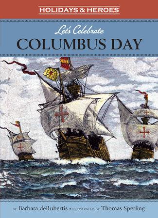 Let's Celebrate Columbus Day by Barbara deRubertis