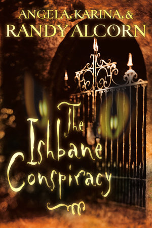The Ishbane Conspiracy by Randy Alcorn, Angela Alcorn and Karina Alcorn