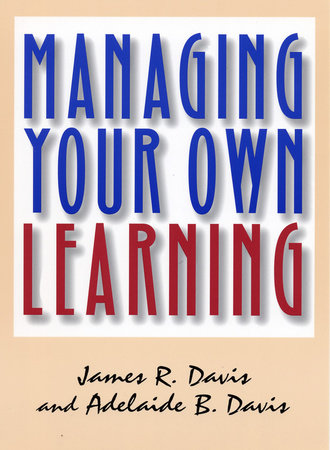 Managing Your Own Learning by James R. Davis and Adelaide B. Davis