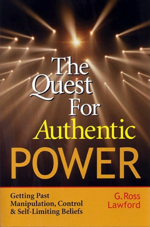 The Quest for Authentic Power by G. Ross Lawford