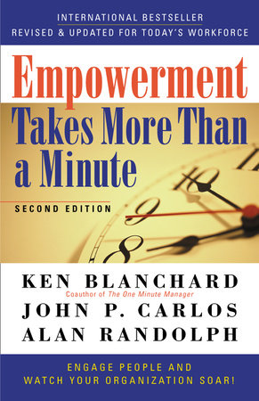 Empowerment Takes More Than a Minute by Ken Blanchard, John P. Carlos and Alan Randolph