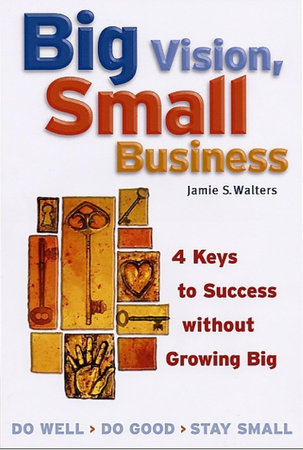 Big Vision, Small Business by Jamie S. Walters