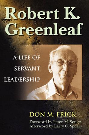 Robert K. Greenleaf by Don M. Frick