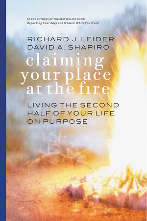 Claiming Your Place at the Fire by Richard J. Leider and David A. Shapiro