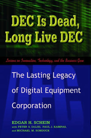 DEC Is Dead, Long Live DEC by Edgar H. Schein, Peter S. DeLisi, Paul J. Kampas and Michael M. Sonduck