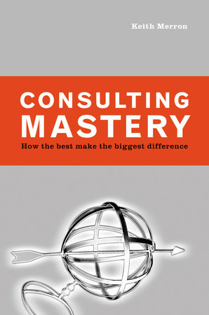 Consulting Mastery by Keith Merron