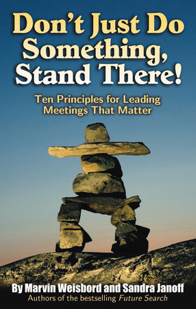 Don't Just Do Something, Stand There! by Marvin R. Weisbord and Sandra Janoff