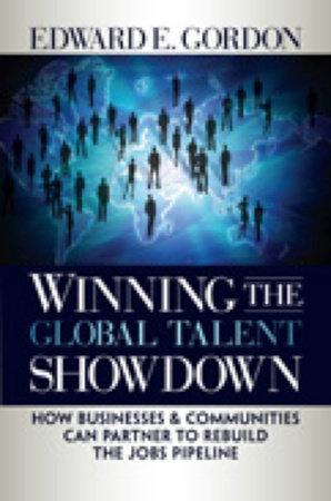 Winning the Global Talent Showdown by Edward E. Gordon