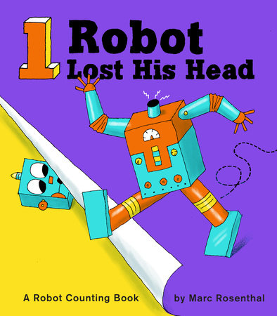 1 Robot Lost His Head: A Robot Counting Book by Marc Rosenthal