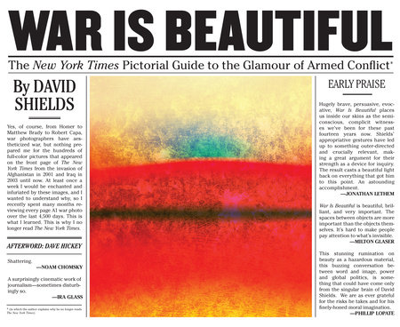 War is Beautiful - The New York Times Pictorial Guide to the Glamour of Armed Conflict by David Shields