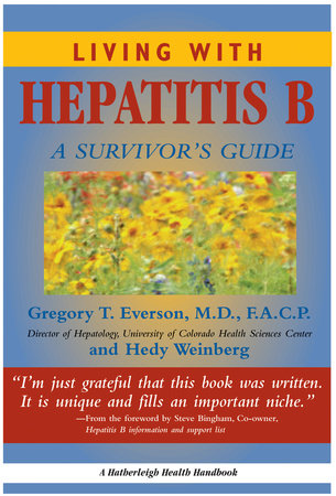 Living With Hepatitis B: by Gregory T Everson, MD, FACP and Hedy Weinberg