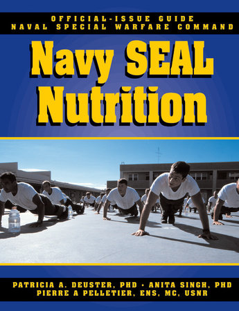 The Navy SEAL Nutrition Guide by Patricia A Deuster, Ph.D. and Anita Singh, PhD