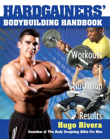 Hardgainers' Bodybuilding Handbook by Hugo Rivera