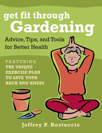 Get Fit Through Gardening by Jeffrey P. Restuccio