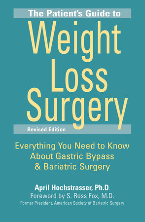 The Patient's Guide to Weight Loss Surgery, Revised Edition by April Hochstrasser