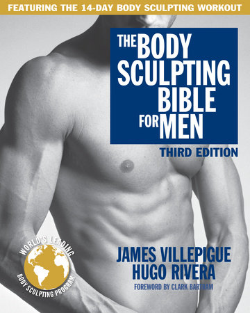 The Body Sculpting Bible for Men, Third Edition by James Villepigue and Hugo Rivera