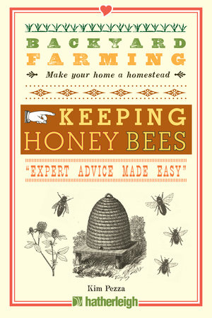 Backyard Farming: Keeping Honey Bees by Kim Pezza