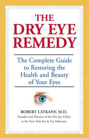 The Dry Eye Remedy by Robert Latkany, M.D.