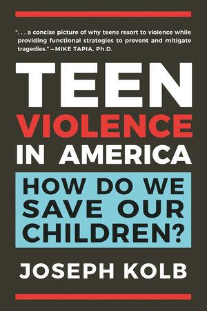 Teen Violence in America by Joseph Kolb