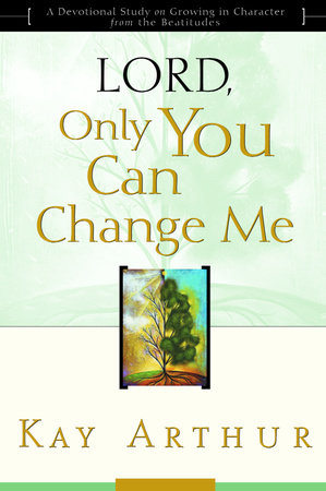 Lord, Only You Can Change Me by Kay Arthur