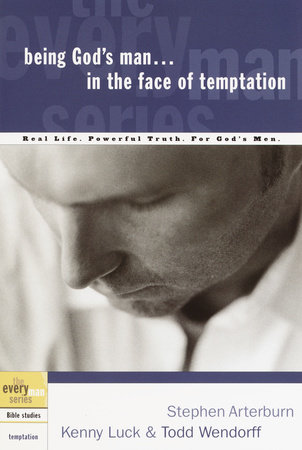 Being God's Man in the Face of Temptation by Stephen Arterburn, Kenny Luck and Todd Wendorff