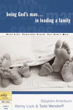Being God's Man in Leading a Family by Stephen Arterburn, Kenny Luck and Todd Wendorff
