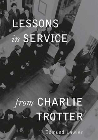 Lessons in Service from Charlie Trotter by Edmund Lawler