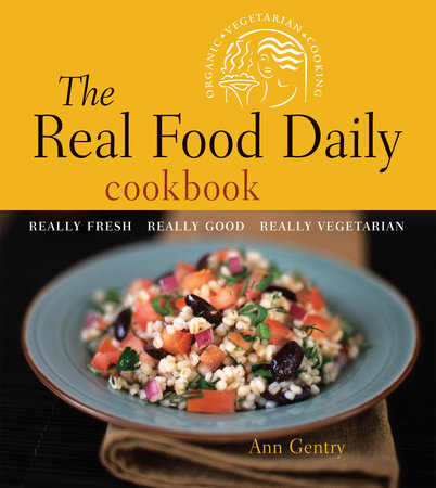 The Real Food Daily Cookbook by Ann Gentry and Anthony Head