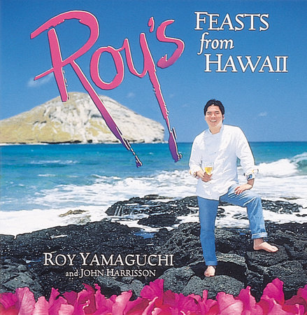 Roy's Feasts from Hawaii by Roy Yamaguchi and John Harrisson