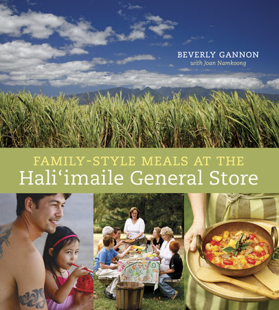 Family-Style Meals at the Hali'imaile General Store by Beverly Gannon and Joan Namkoong
