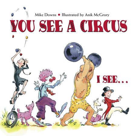 You See a Circus, I See... by Mike Downs