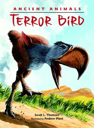 Ancient Animals: Terror Bird by Sarah L. Thomson