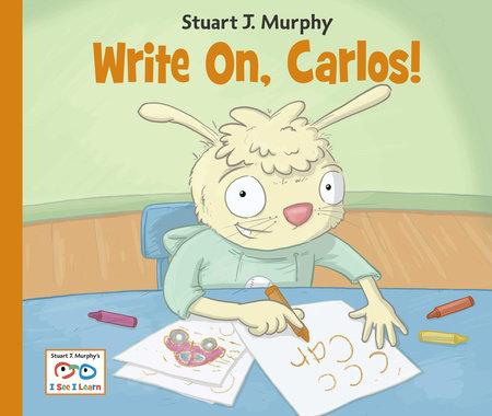 Write On, Carlos! by Stuart J. Murphy