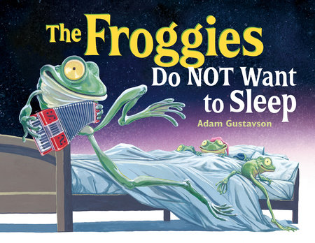 The Froggies Do NOT Want to Sleep by Adam Gustavson