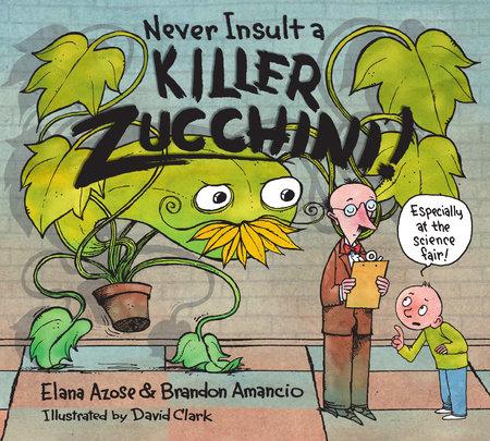 Never Insult a Killer Zucchini by Elana Azose and Brandon Amancio